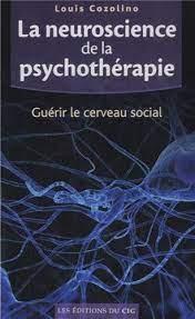 Amazon.fr - La neuroscience de la psychothérapie : Guérir le cerveau social  - Cozolino, Louis - Livres